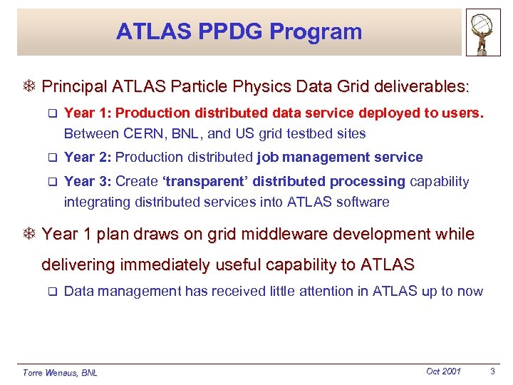 ATLAS PPDG Program T Principal ATLAS Particle Physics Data Grid deliverables: q Year 1:
