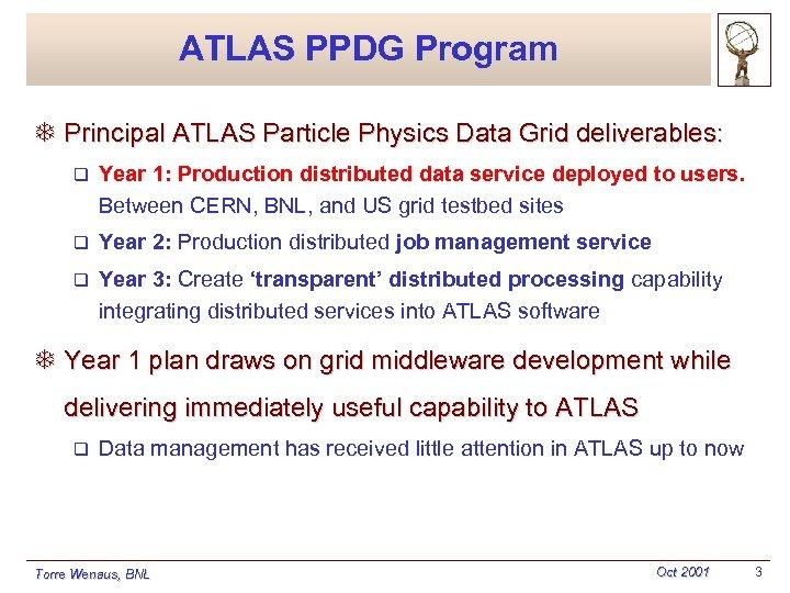 ATLAS PPDG Program T Principal ATLAS Particle Physics Data Grid deliverables: q Year 1: