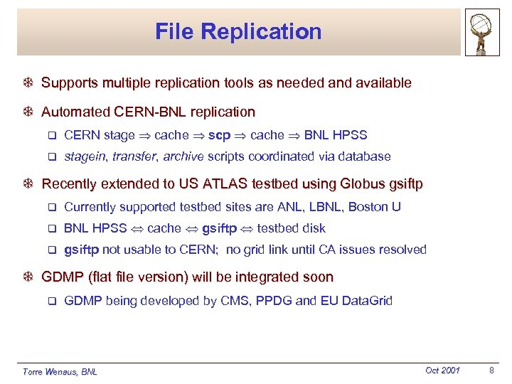 File Replication T Supports multiple replication tools as needed and available T Automated CERN-BNL