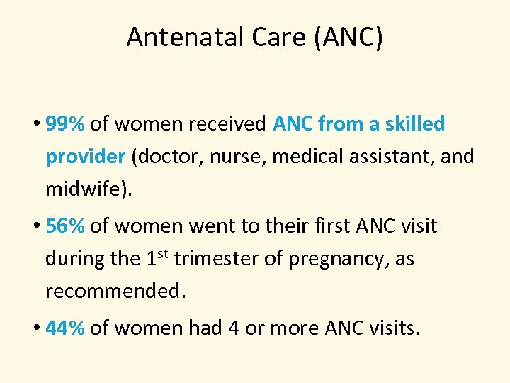 Antenatal Care (ANC) • 99% of women received ANC from a skilled provider (doctor,