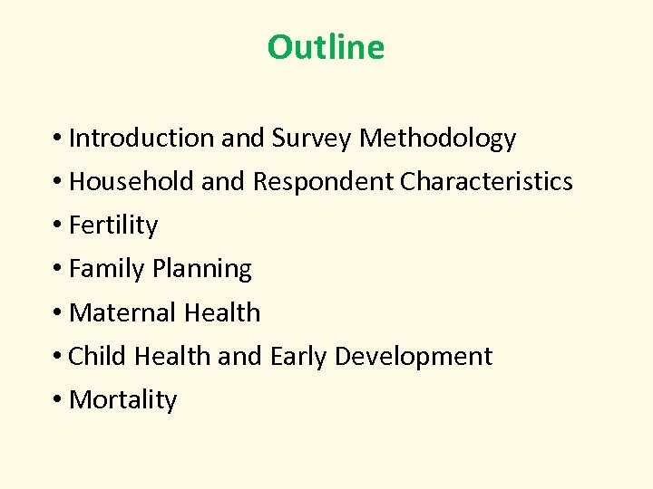 Outline • Introduction and Survey Methodology • Household and Respondent Characteristics • Fertility •
