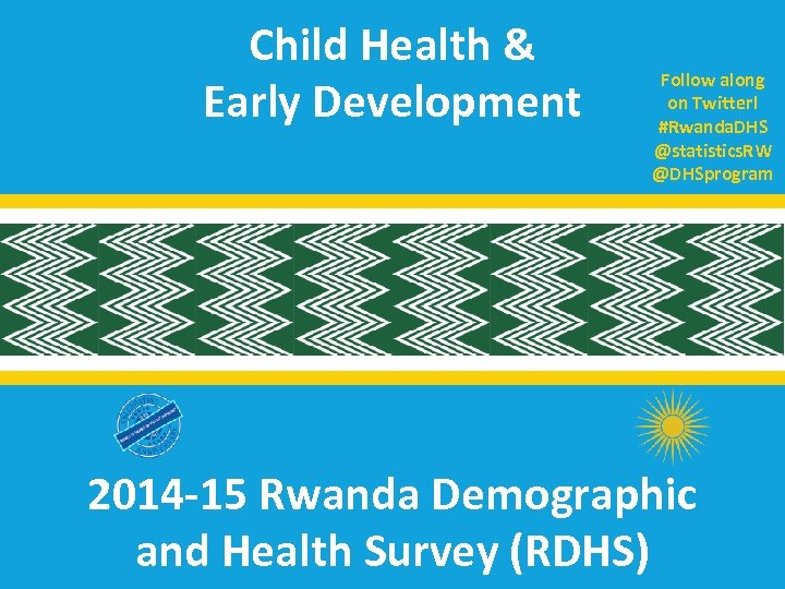 Child Health & Early Development Follow along on Twitter! #Rwanda. DHS @statistics. RW @DHSprogram