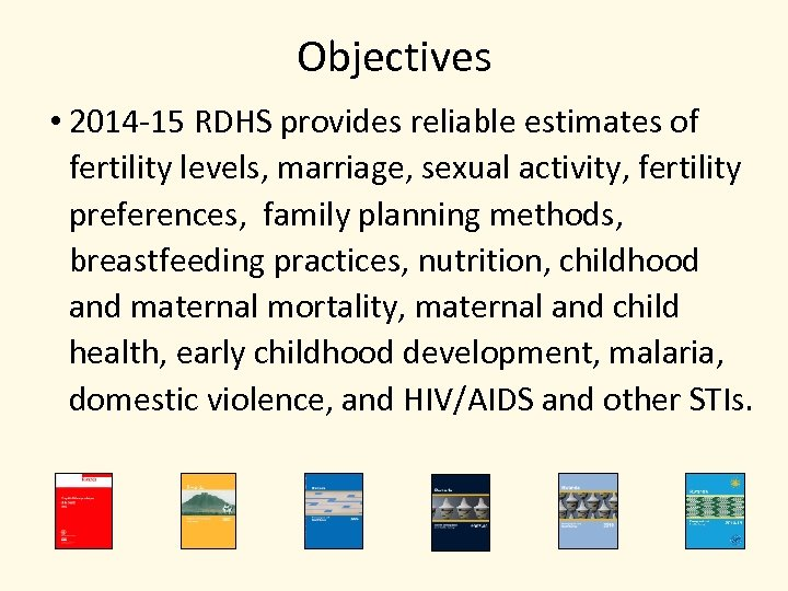 Objectives • 2014 -15 RDHS provides reliable estimates of fertility levels, marriage, sexual activity,