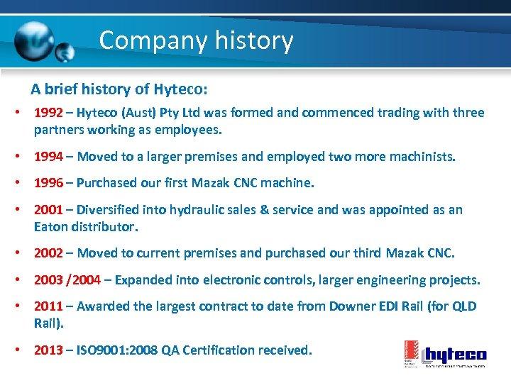 Company history A brief history of Hyteco: • 1992 – Hyteco (Aust) Pty Ltd