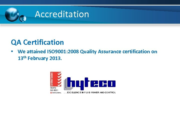 Accreditation QA Certification • We attained ISO 9001: 2008 Quality Assurance certification on 13