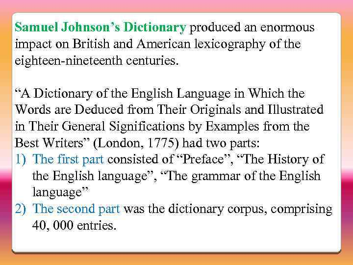 Samuel Johnson's Dictionary produced an enormous impact on British and American lexicography of the
