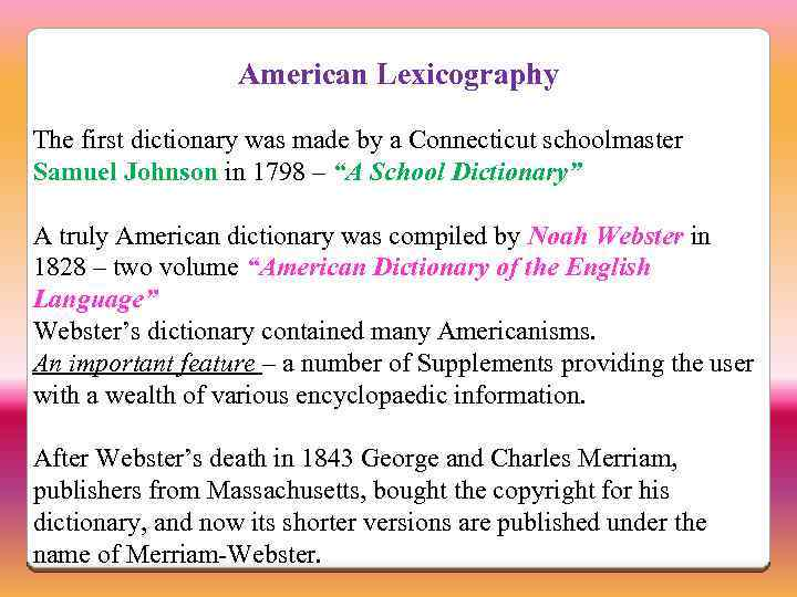 American Lexicography The first dictionary was made by a Connecticut schoolmaster Samuel Johnson in
