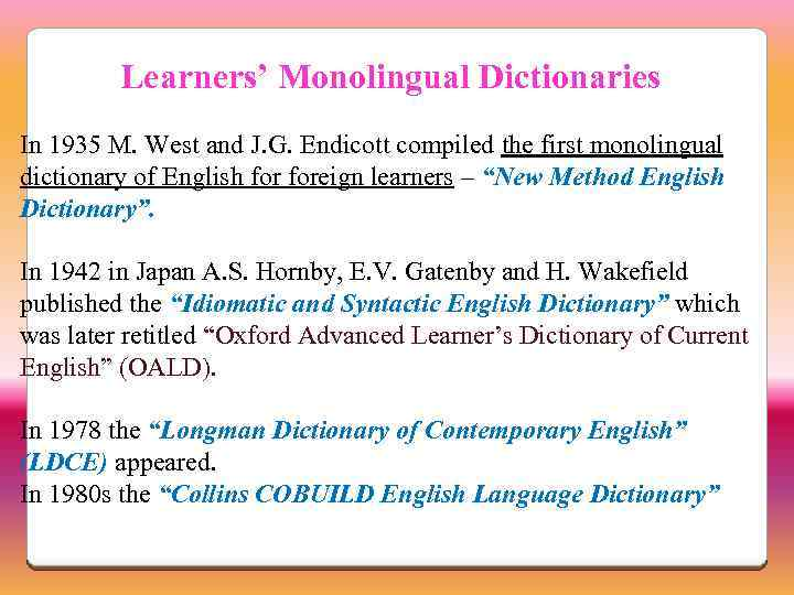 Learners' Monolingual Dictionaries In 1935 M. West and J. G. Endicott compiled the first