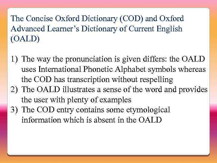 The Concise Oxford Dictionary (COD) and Oxford Advanced Learner's Dictionary of Current English (OALD)