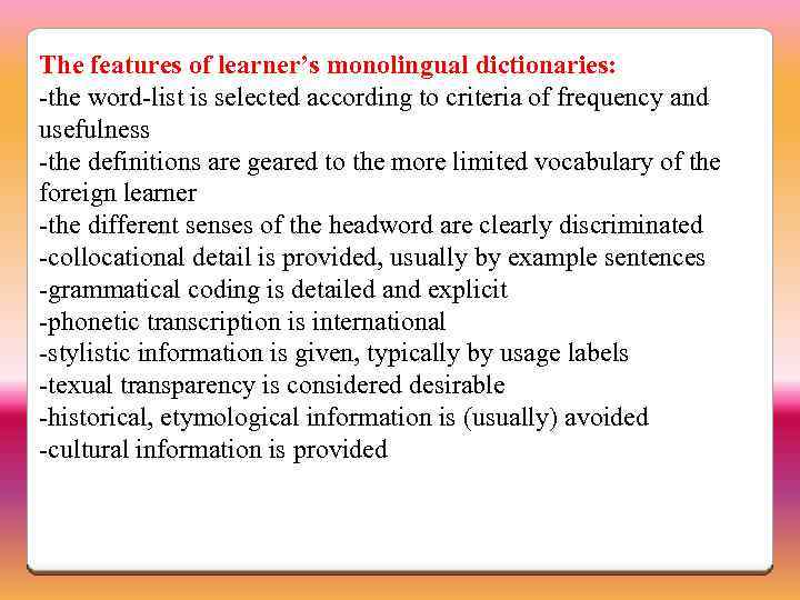 The features of learner's monolingual dictionaries: -the word-list is selected according to criteria of