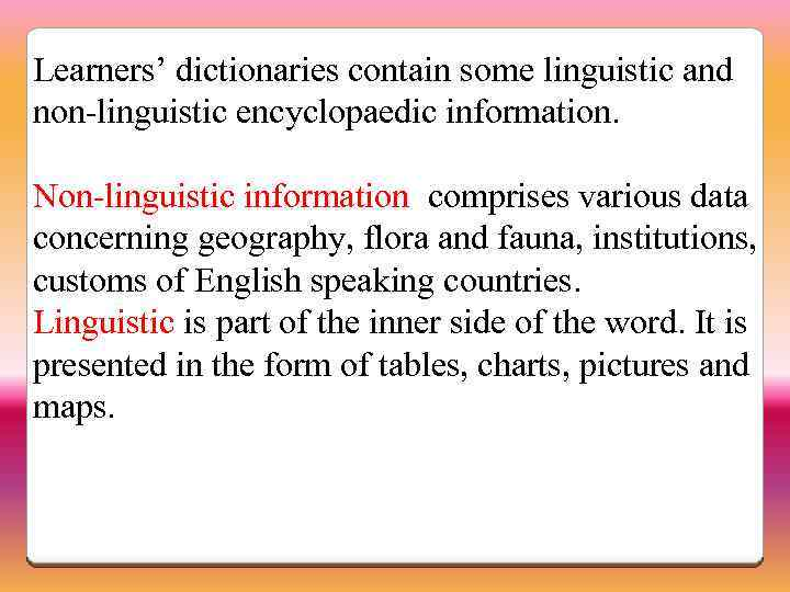 Learners' dictionaries contain some linguistic and non-linguistic encyclopaedic information. Non-linguistic information comprises various data