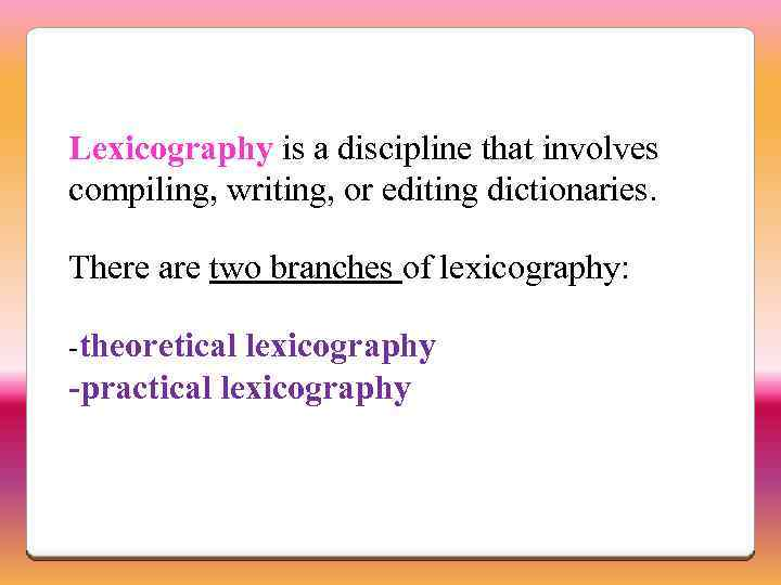 Lexicography is a discipline that involves compiling, writing, or editing dictionaries. There are two