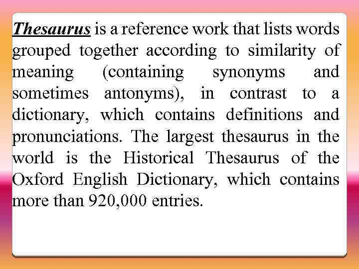Thesaurus is a reference work that lists words grouped together according to similarity of