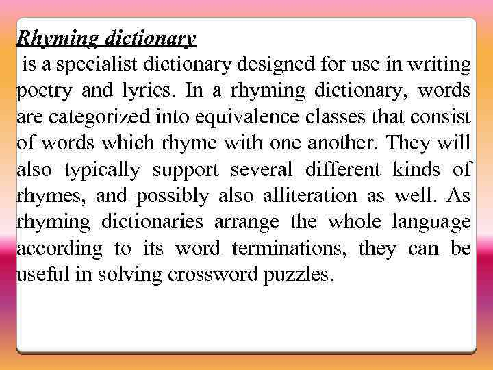 Rhyming dictionary is a specialist dictionary designed for use in writing poetry and lyrics.