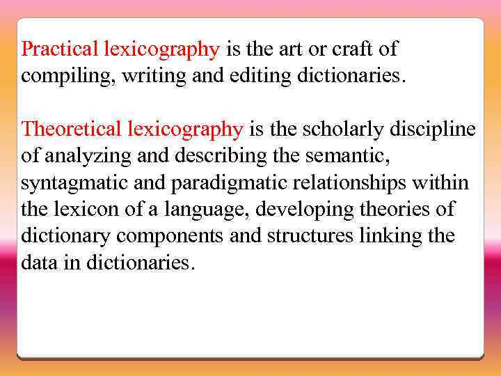 Practical lexicography is the art or craft of compiling, writing and editing dictionaries. Theoretical