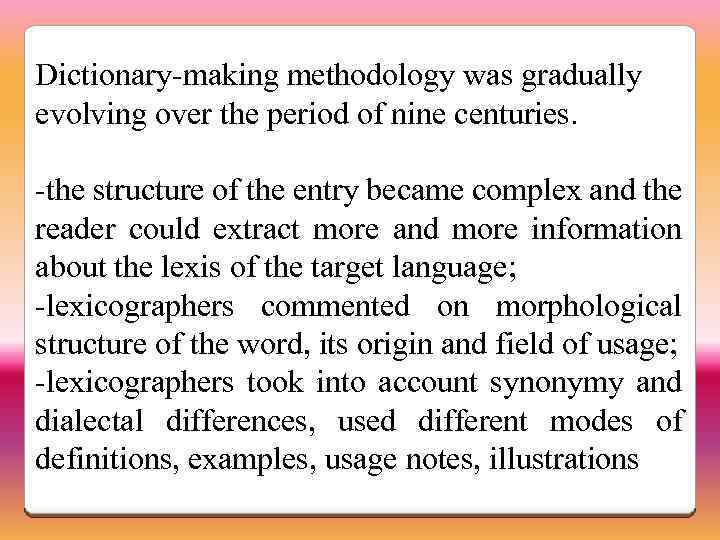 Dictionary-making methodology was gradually evolving over the period of nine centuries. -the structure of