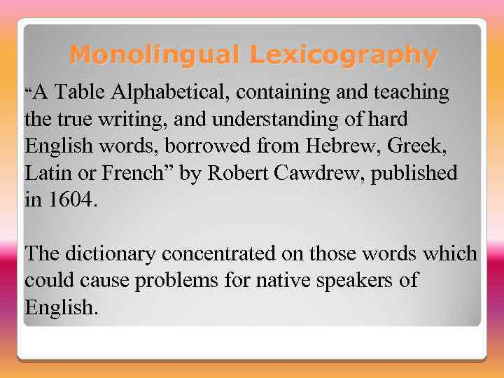 "Monolingual Lexicography ""A Table Alphabetical, containing and teaching the true writing, and understanding of"