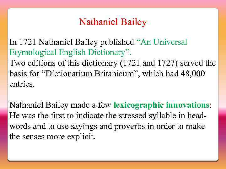 "Nathaniel Bailey In 1721 Nathaniel Bailey published ""An Universal Etymological English Dictionary"". Two editions"