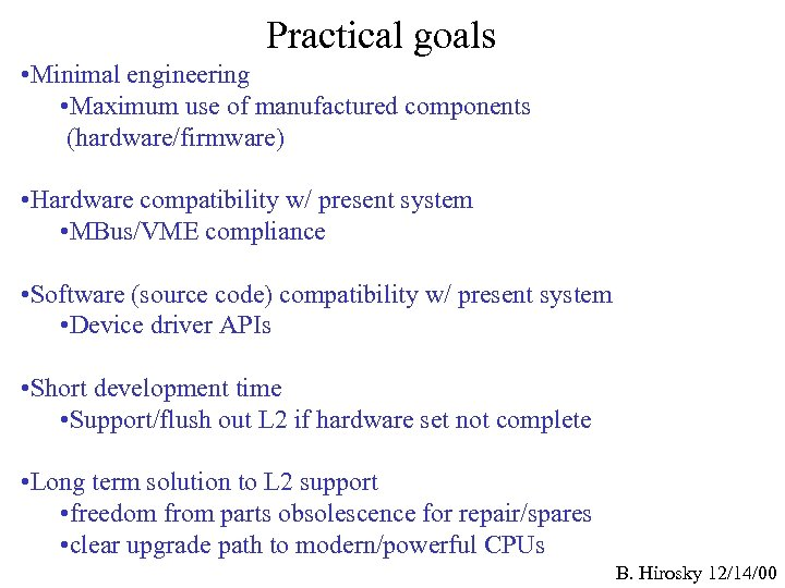 Practical goals • Minimal engineering • Maximum use of manufactured components (hardware/firmware) • Hardware