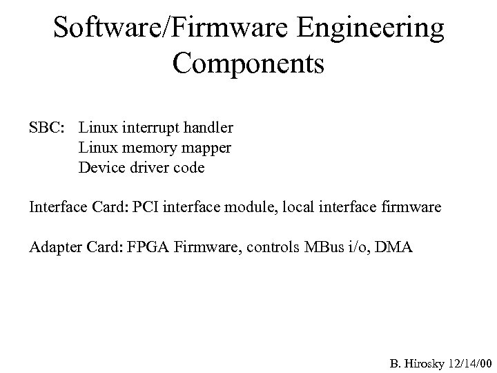 Software/Firmware Engineering Components SBC: Linux interrupt handler Linux memory mapper Device driver code Interface