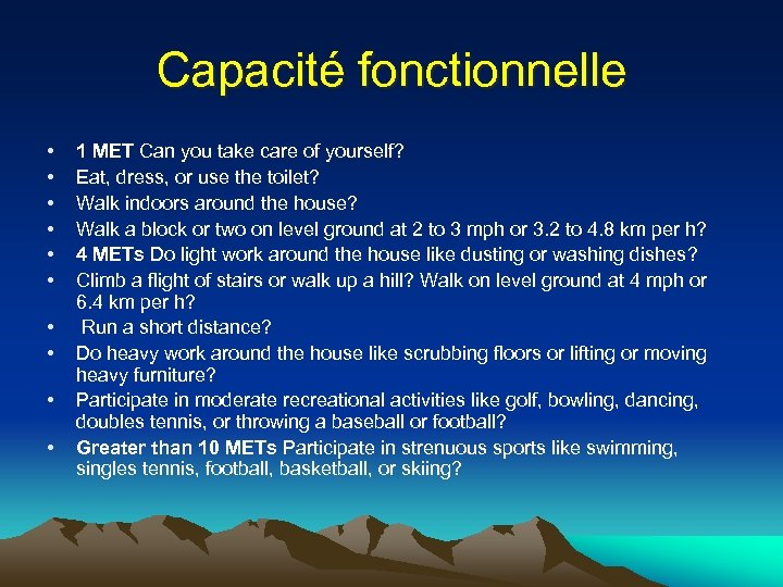 Capacité fonctionnelle • • • 1 MET Can you take care of yourself? Eat,
