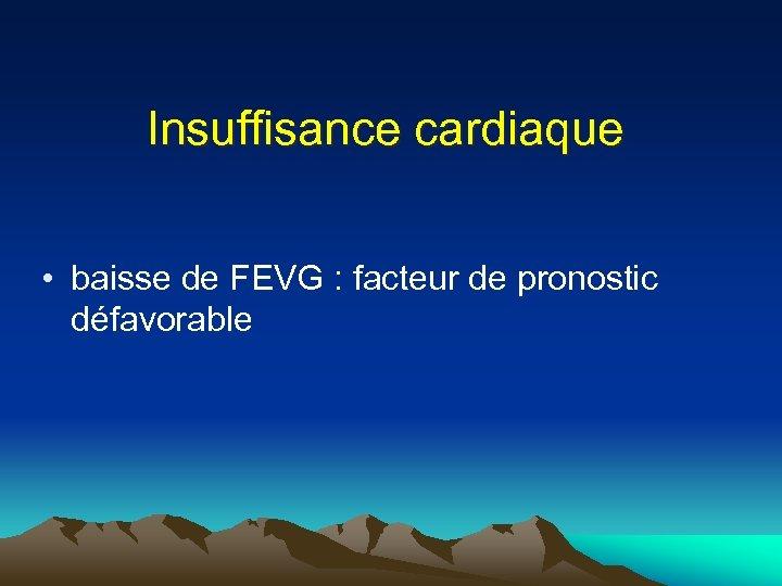 Insuffisance cardiaque • baisse de FEVG : facteur de pronostic défavorable