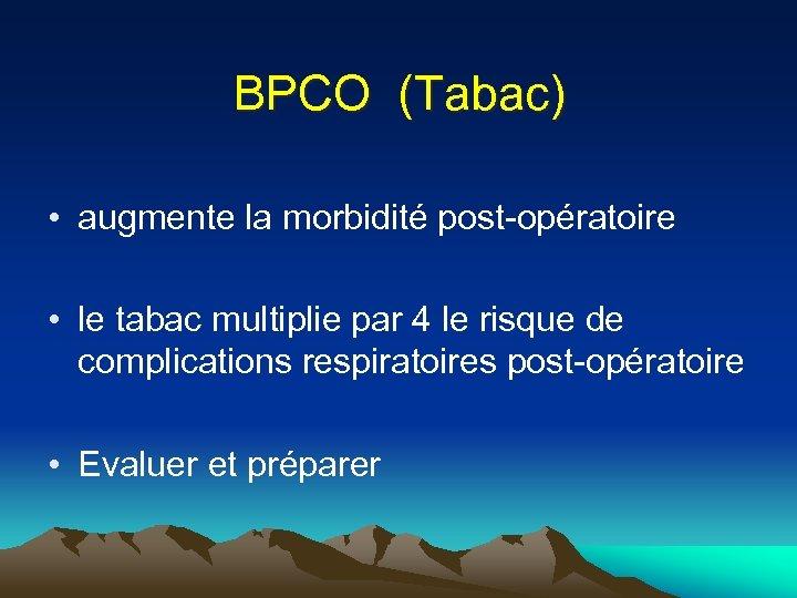 BPCO (Tabac) • augmente la morbidité post-opératoire • le tabac multiplie par 4 le