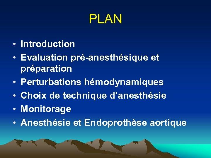 PLAN • Introduction • Evaluation pré-anesthésique et préparation • Perturbations hémodynamiques • Choix de