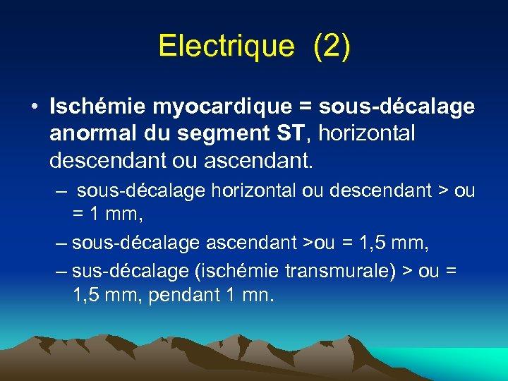 Electrique (2) • Ischémie myocardique = sous-décalage anormal du segment ST, horizontal descendant ou