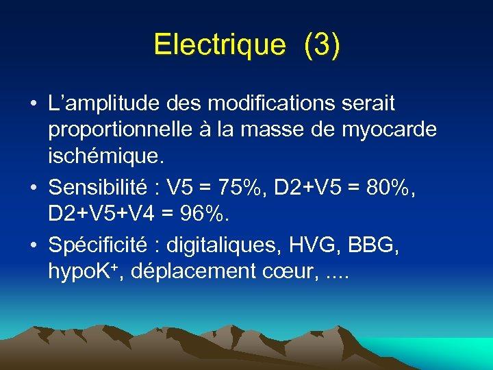 Electrique (3) • L'amplitude des modifications serait proportionnelle à la masse de myocarde ischémique.