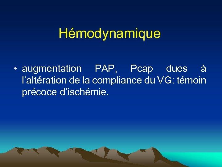 Hémodynamique • augmentation PAP, Pcap dues à l'altération de la compliance du VG: témoin