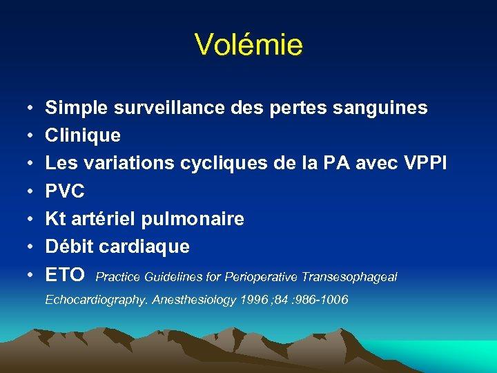 Volémie • • Simple surveillance des pertes sanguines Clinique Les variations cycliques de la
