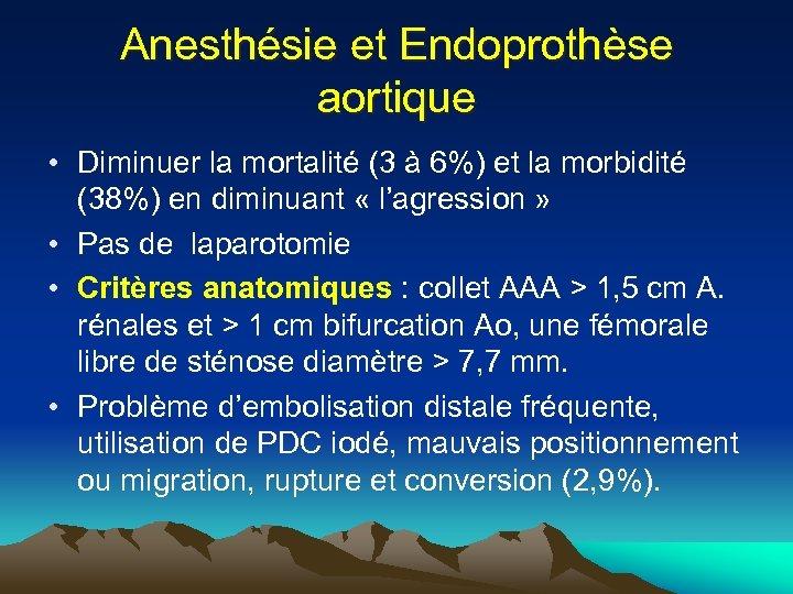 Anesthésie et Endoprothèse aortique • Diminuer la mortalité (3 à 6%) et la morbidité