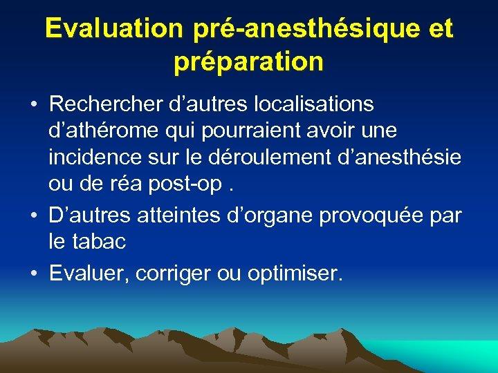 Evaluation pré-anesthésique et préparation • Recher d'autres localisations d'athérome qui pourraient avoir une incidence