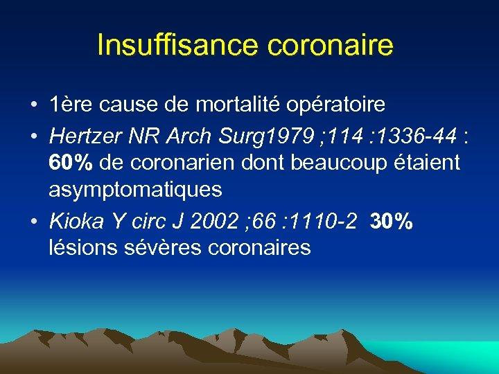 Insuffisance coronaire • 1ère cause de mortalité opératoire • Hertzer NR Arch Surg 1979