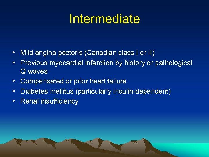 Intermediate • Mild angina pectoris (Canadian class I or II) • Previous myocardial infarction