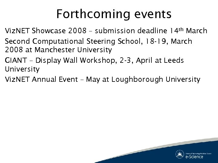 Forthcoming events Viz. NET Showcase 2008 – submission deadline 14 th March Second Computational