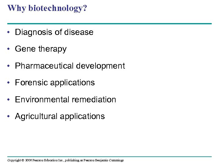 Why biotechnology? • Diagnosis of disease • Gene therapy • Pharmaceutical development • Forensic