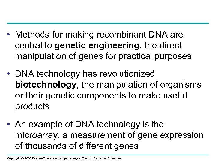 • Methods for making recombinant DNA are central to genetic engineering, the direct