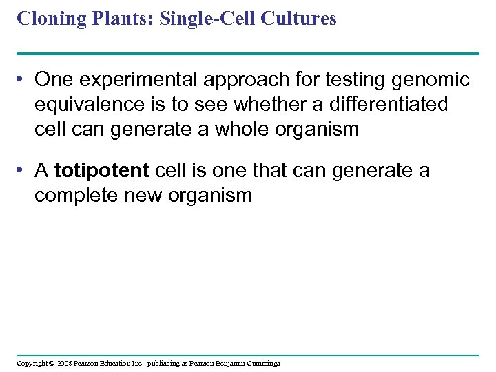Cloning Plants: Single-Cell Cultures • One experimental approach for testing genomic equivalence is to