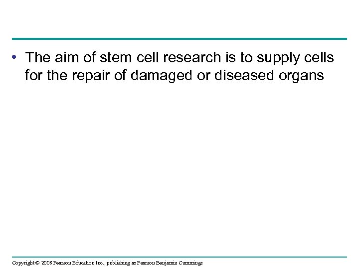 • The aim of stem cell research is to supply cells for the