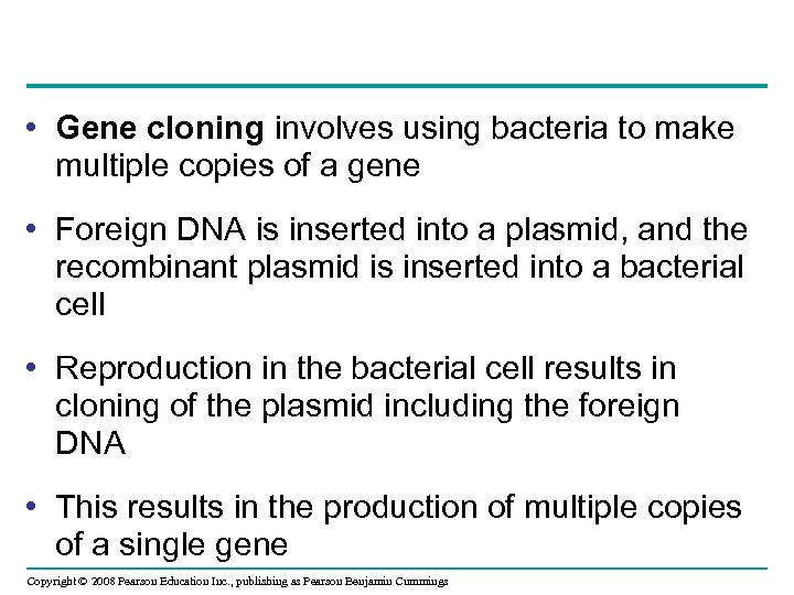 • Gene cloning involves using bacteria to make multiple copies of a gene