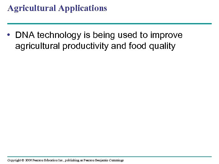 Agricultural Applications • DNA technology is being used to improve agricultural productivity and food