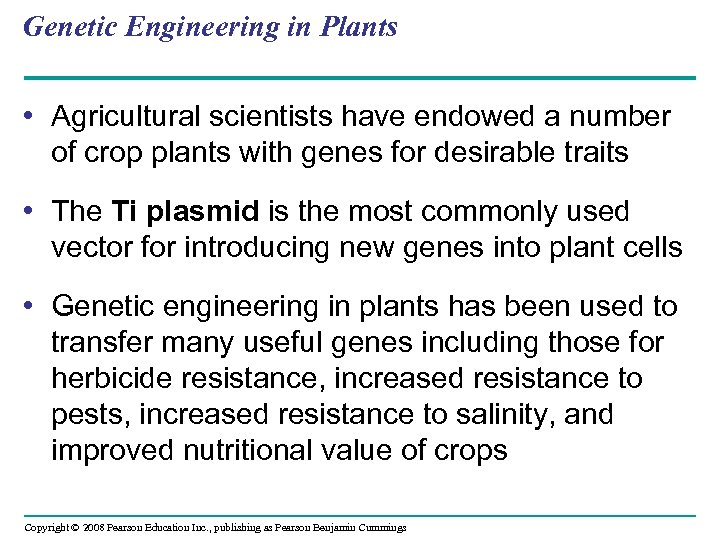 Genetic Engineering in Plants • Agricultural scientists have endowed a number of crop plants