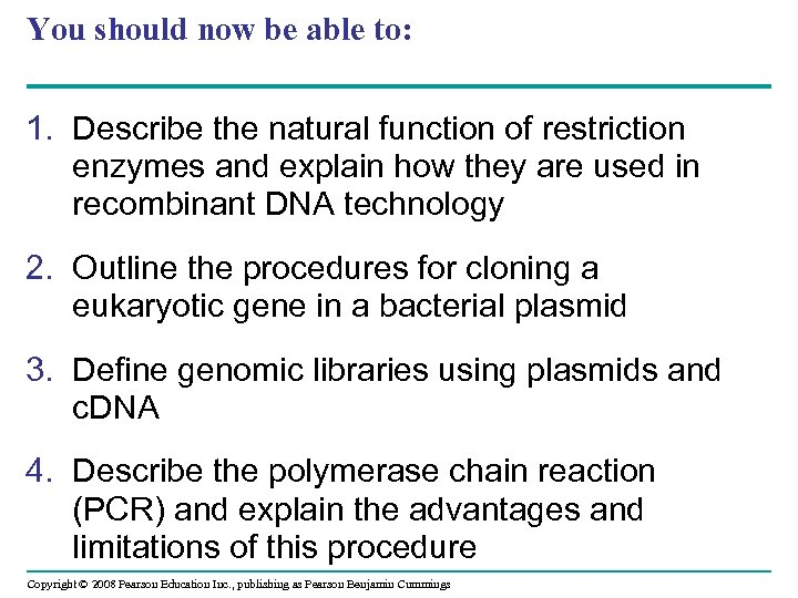 You should now be able to: 1. Describe the natural function of restriction enzymes