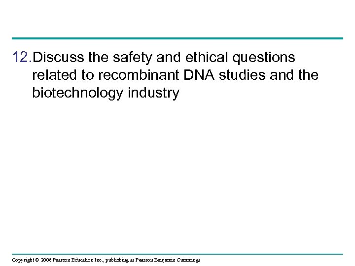 12. Discuss the safety and ethical questions related to recombinant DNA studies and the