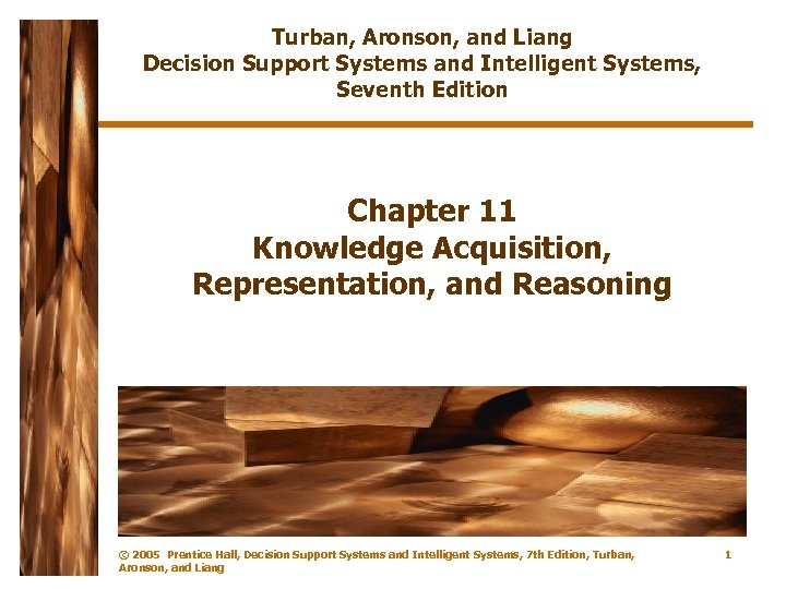 Turban, Aronson, and Liang Decision Support Systems and Intelligent Systems, Seventh Edition Chapter 11