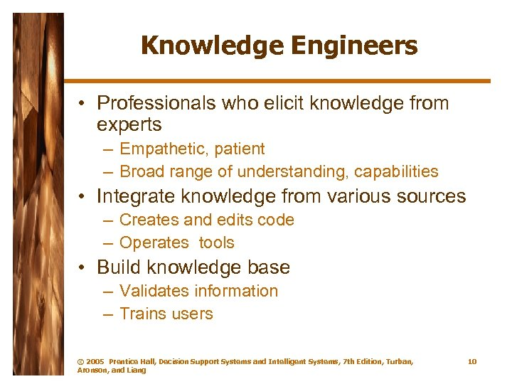 Knowledge Engineers • Professionals who elicit knowledge from experts – Empathetic, patient – Broad
