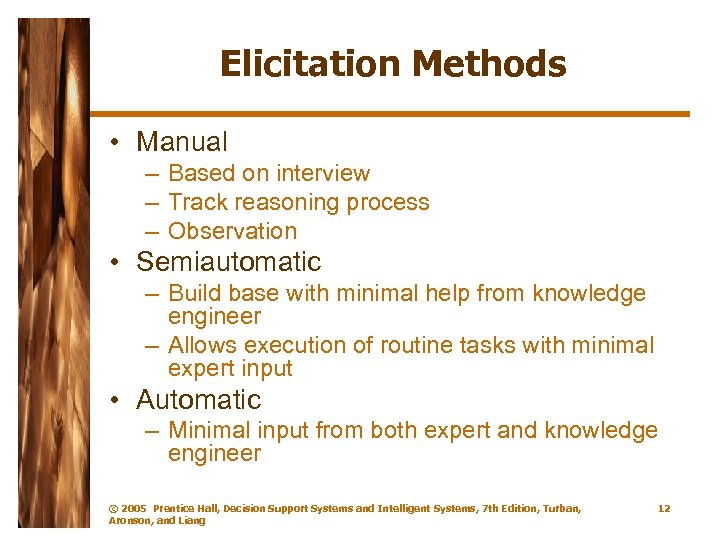 Elicitation Methods • Manual – Based on interview – Track reasoning process – Observation