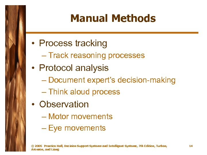 Manual Methods • Process tracking – Track reasoning processes • Protocol analysis – Document
